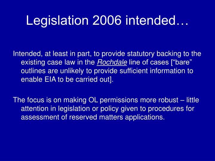 Legislation 2006 intended…