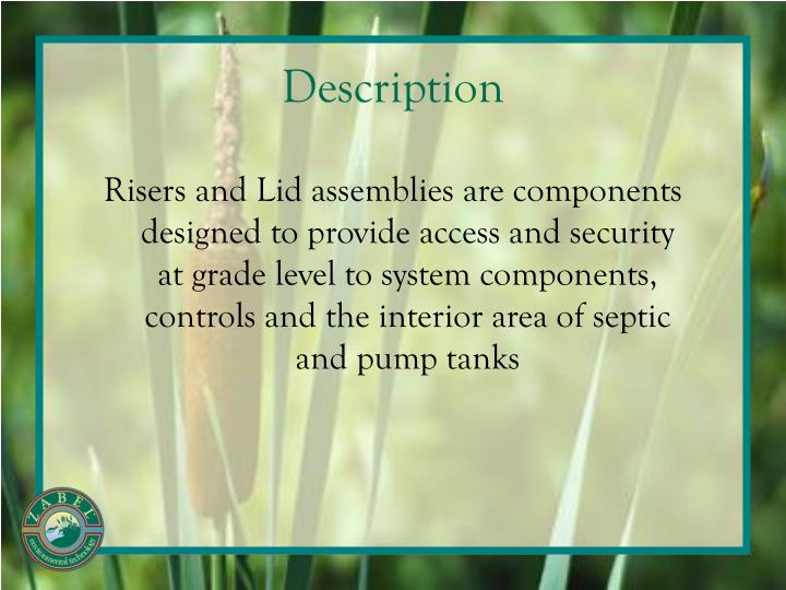 Risers and Lid assemblies are components designed to provide access and security at grade level to system components, controls and the interior area of septic and pump tanks