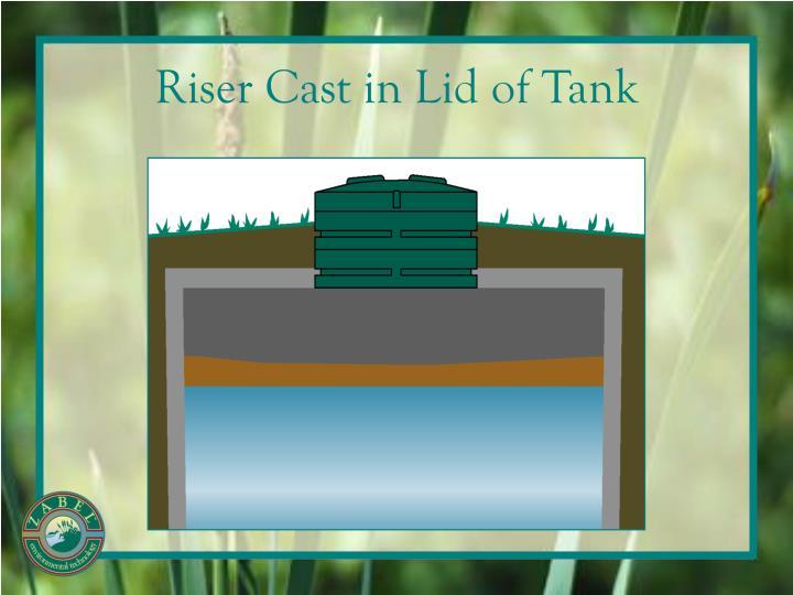 Riser Cast in Lid of Tank