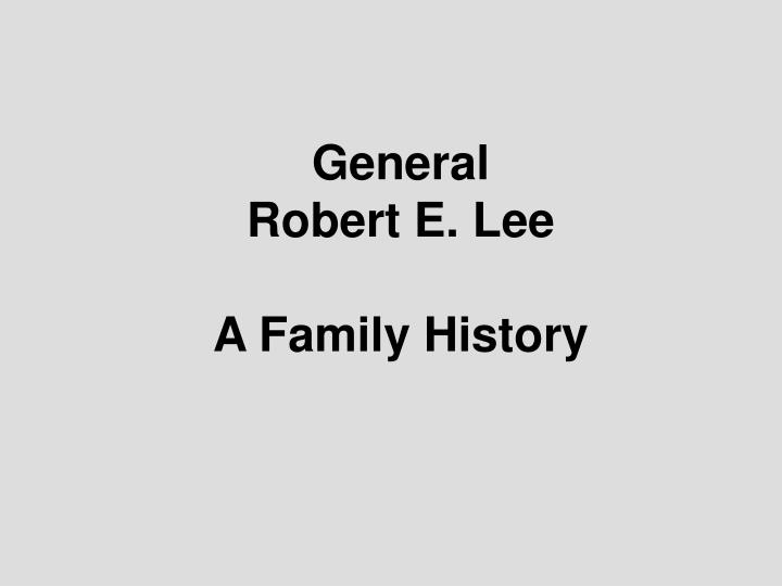 General robert e lee a family history