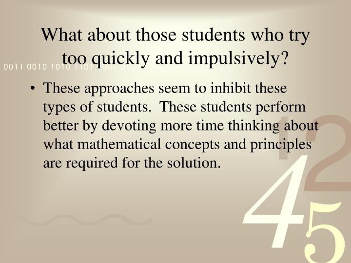 What about those students who try too quickly and impulsively?