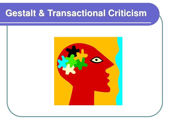 Gestalt & Transactional Criticism