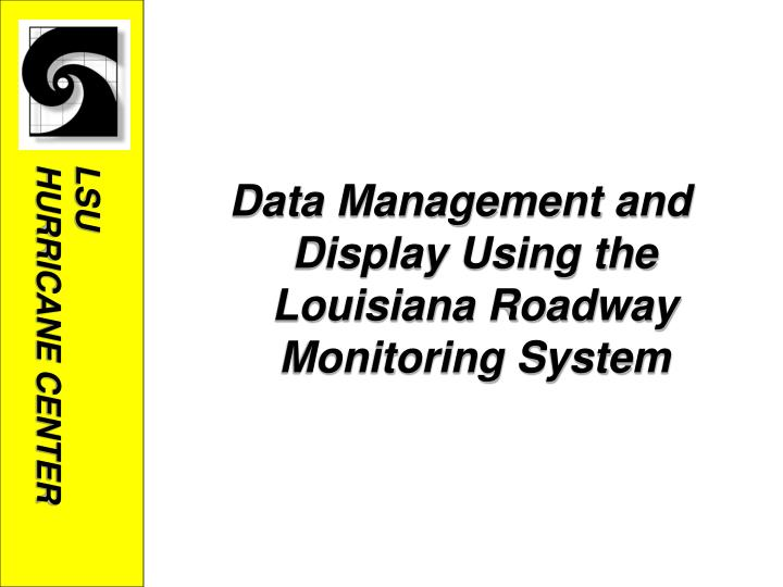 Data Management and Display Using the Louisiana Roadway Monitoring System