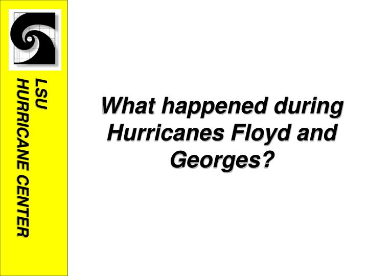 What happened during Hurricanes Floyd and Georges?