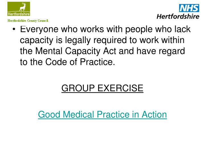 Everyone who works with people who lack capacity is legally required to work within the Mental Capac...