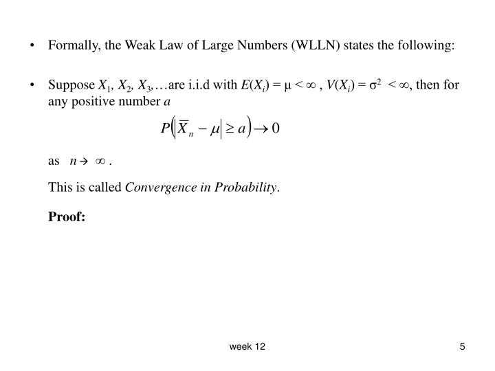 Formally, the Weak Law of Large Numbers (WLLN) states the following: