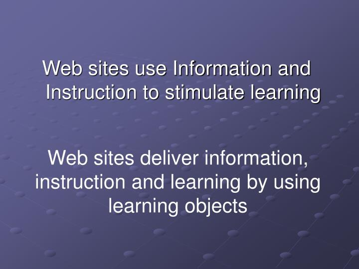 Web sites use Information and Instruction to stimulate learning