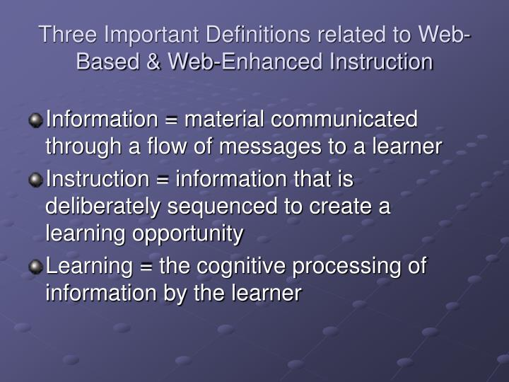 Three Important Definitions related to Web-Based & Web-Enhanced Instruction