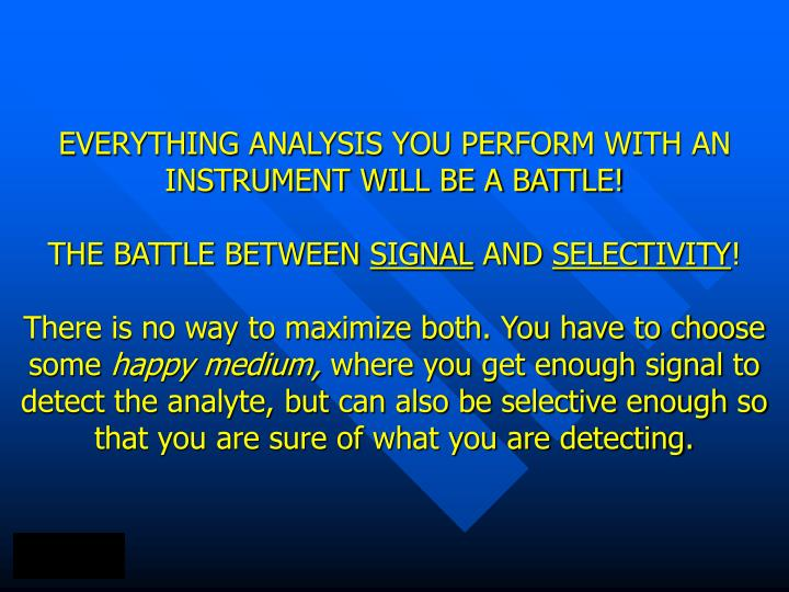 EVERYTHING ANALYSIS YOU PERFORM WITH AN INSTRUMENT WILL BE A BATTLE!