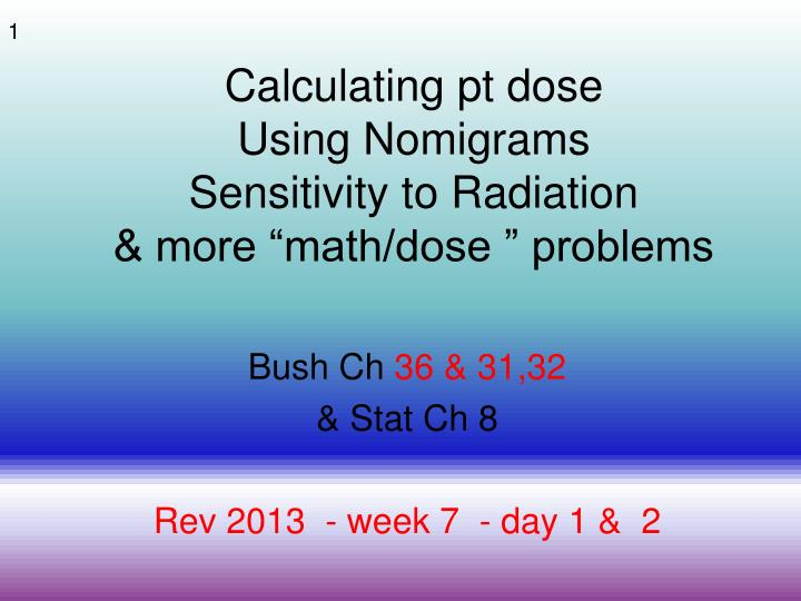 Calculating pt dose using nomigrams sensitivity to radiation more math dose problems