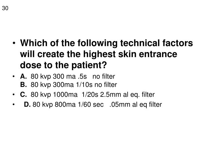 Which of the following technical factors will create the highest skin entrance dose to the patient?