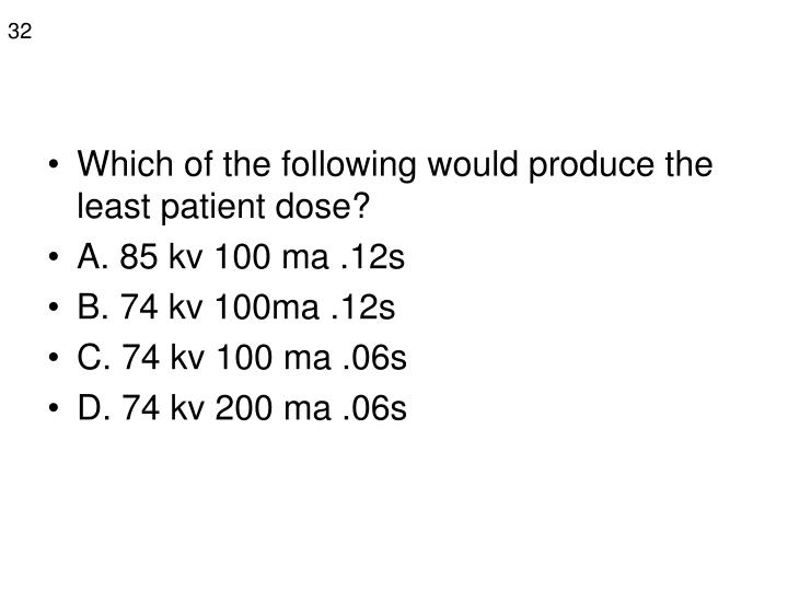 Which of the following would produce the least patient dose?
