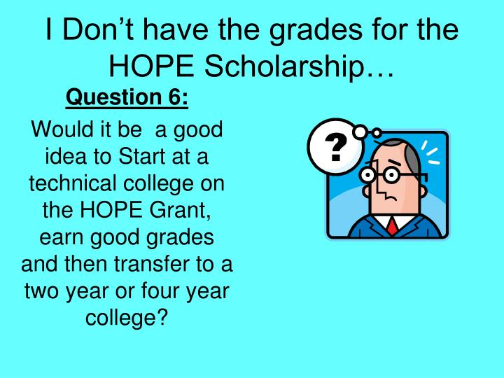 I Don't have the grades for the HOPE Scholarship…