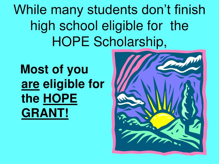 While many students don't finish high school eligible for  the HOPE Scholarship,