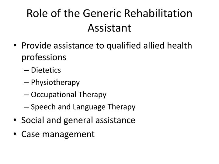Role of the Generic Rehabilitation Assistant