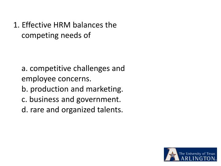 1. Effective HRM balances the competing needs of