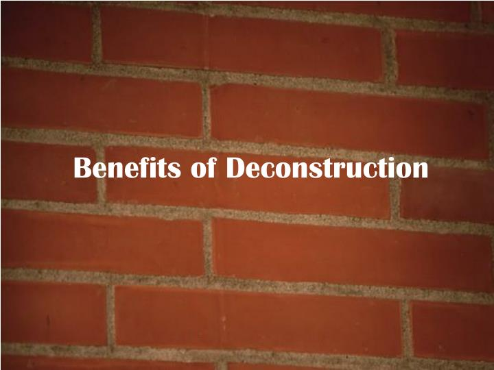 Benefits of Deconstruction