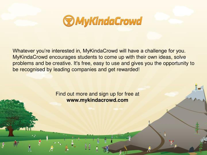 Whatever you're interested in, MyKindaCrowd will have a challenge for you. MyKindaCrowd encourages...