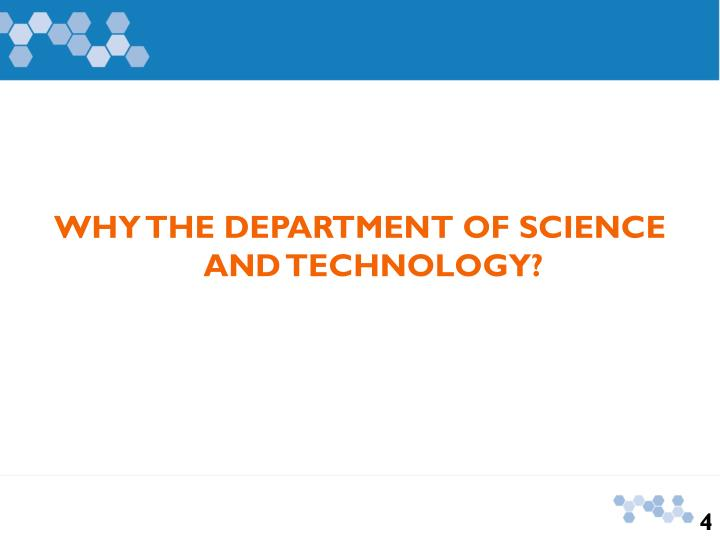 WHY THE DEPARTMENT OF SCIENCE AND TECHNOLOGY?