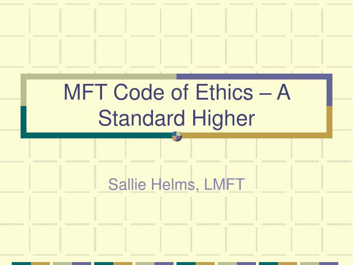 Mft code of ethics a standard higher