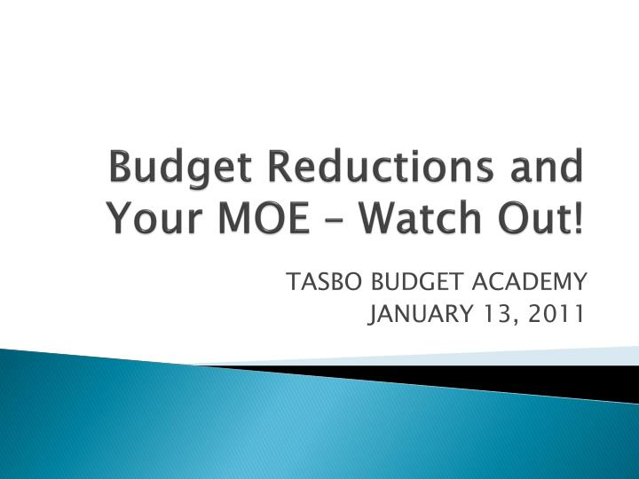 Budget reductions and your moe watch out