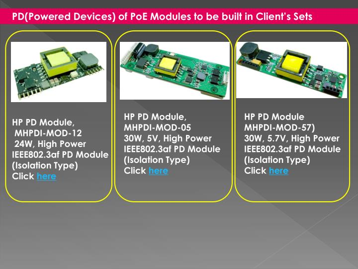 PD(Powered Devices) of PoE Modules to be built in Client's Sets
