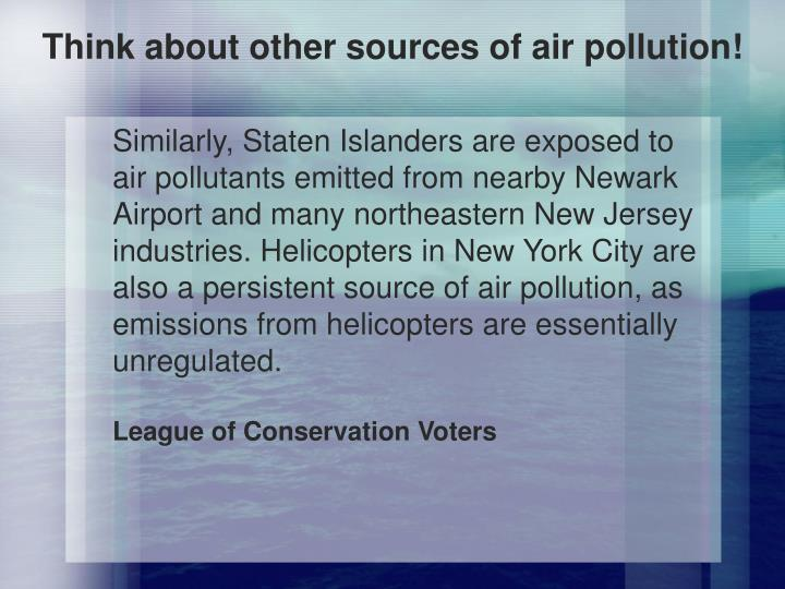 Think about other sources of air pollution!