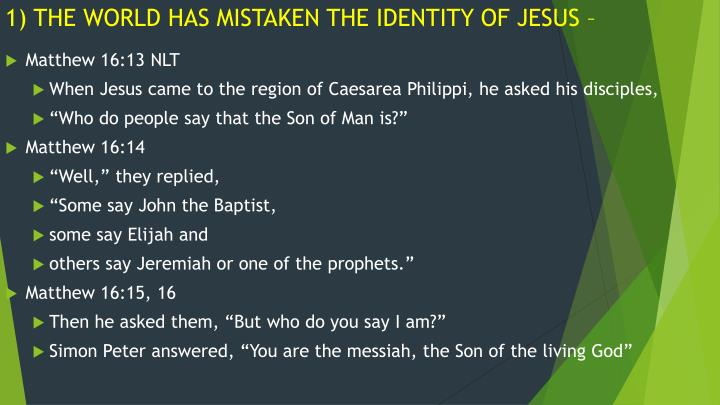 1) THE WORLD HAS MISTAKEN THE IDENTITY OF JESUS –