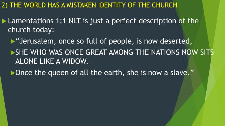 2) THE WORLD HAS A MISTAKEN IDENTITY OF THE CHURCH