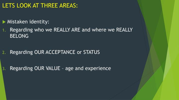LETS LOOK AT THREE AREAS: