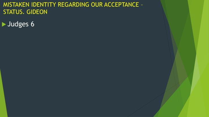 MISTAKEN IDENTITY REGARDING OUR ACCEPTANCE – STATUS. GIDEON