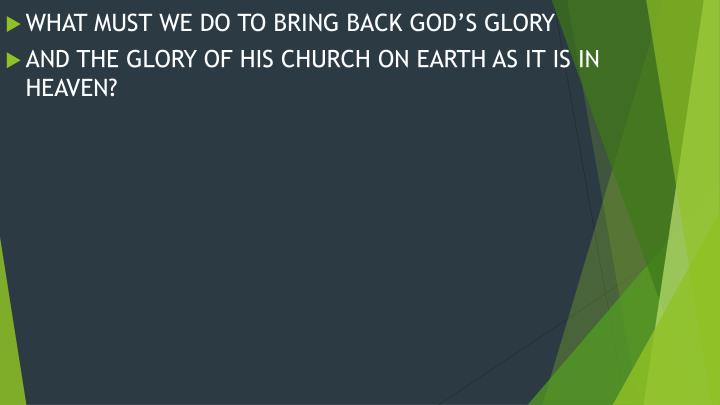 WHAT MUST WE DO TO BRING BACK GOD'S GLORY