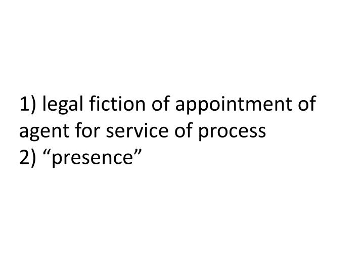 1) legal fiction of appointment of agent for service of process