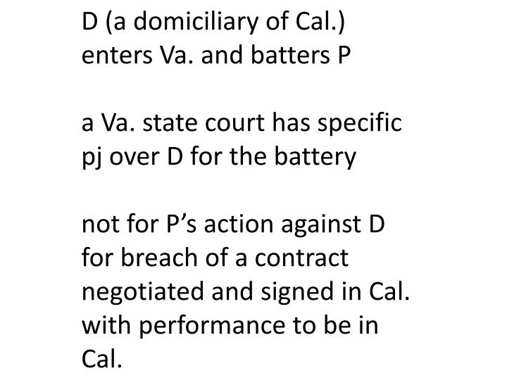 D (a domiciliary of Cal.) enters Va. and batters P