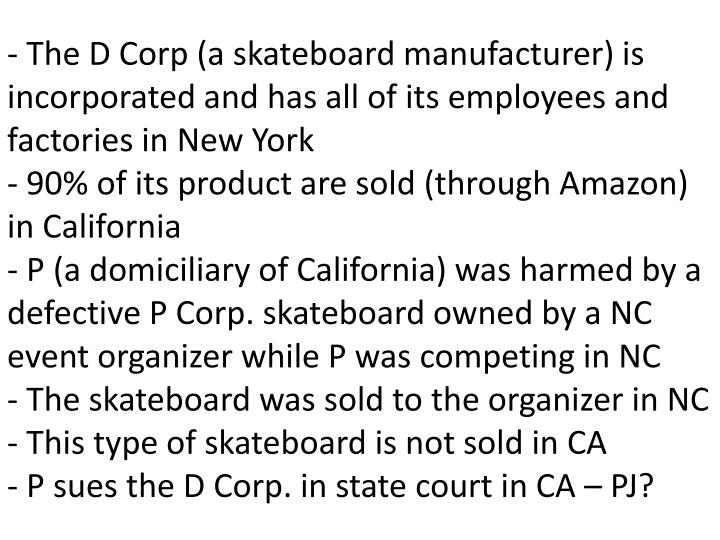 - The D Corp (a skateboard manufacturer) is incorporated and has all of its employees and factories in New York