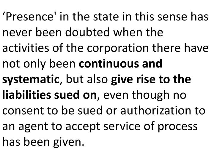 'Presence' in the state in this sense has never been doubted when the activities of the corporation there have not only been
