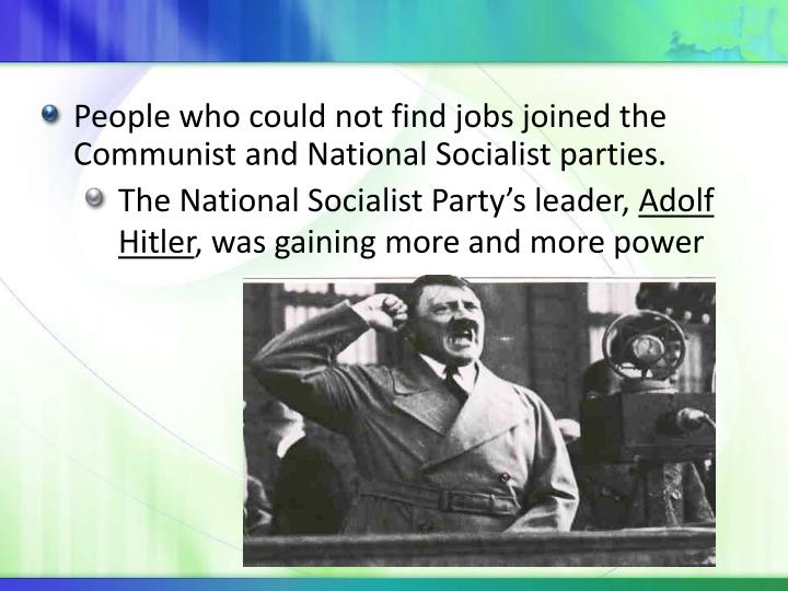 People who could not find jobs joined the Communist and National Socialist parties.