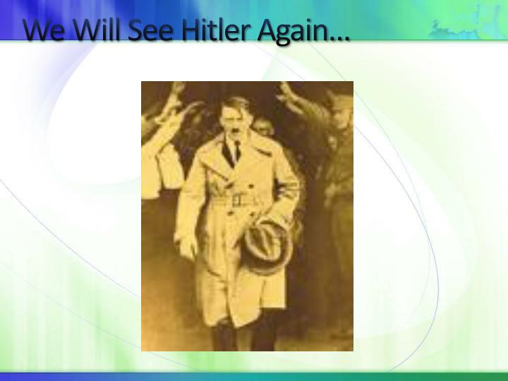 We Will See Hitler
