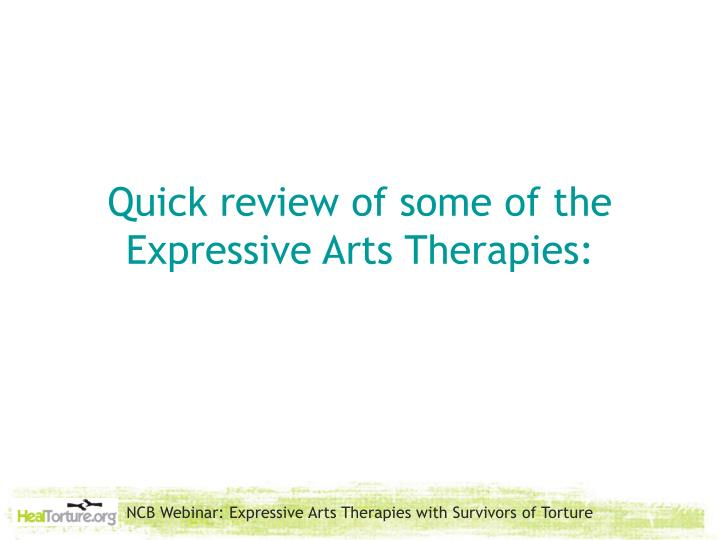 Quick review of some of the Expressive Arts Therapies: