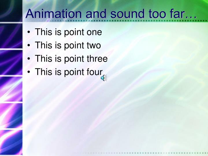 Animation and sound too far…