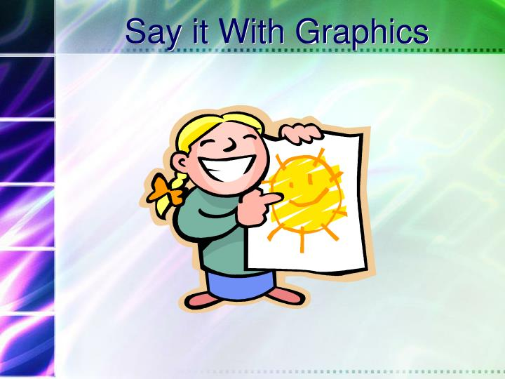 Say it With Graphics