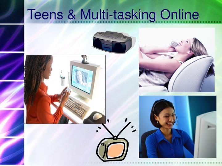 Teens & Multi-tasking Online