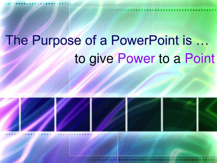 The Purpose of a PowerPoint is …