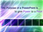the purpose of a powerpoint is