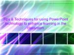 tips techniques for using powerpoint technology to enhance learning in the classroom