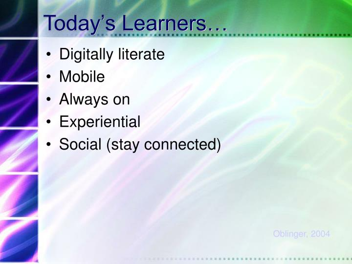 Today's Learners…