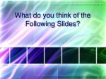 what do you think of the following slides