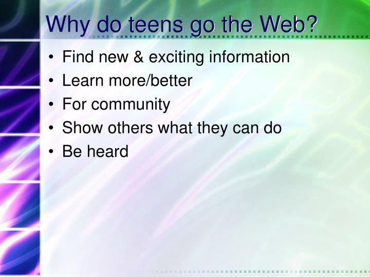 Why do teens go the Web?