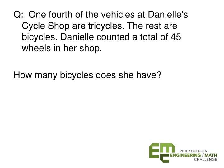 Q:  One fourth of the vehicles at Danielle