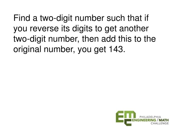 Find a two-digit number such that if you reverse its digits to get another two-digit number, then add this to the original number, you get 143.
